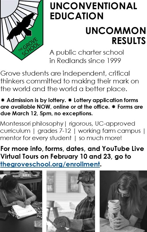 Grove logo with a raven flying toward a silver sun. Text reads: Unconventional Education, Uncommon Results. A public charter school in Redlands since 1999. Grove students are independent, critical thinkers committed to making their mark on the world and the world a better place. Admission is by lottery. Lottery Application Forms are available now and due March 12, 2021 at 5pm, no exceptions. For more enrollment information, including online lottery enrollment form and info sessions, go to www.thegroveschool.org/enrollment.